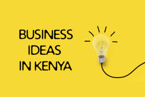 business ideas in Kenya